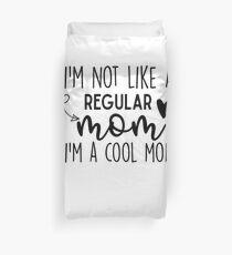I'm Not Like A Regular Mom I'm A Cool Mom Duvet Cover