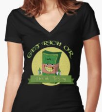 Get rich or drunk trying t-shirt Women's Fitted V-Neck T-Shirt