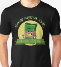 Get rich or drunk trying t-shirt Unisex T-Shirt