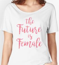 The Future is Female Pink Quote Women's Relaxed Fit T-Shirt