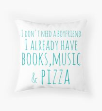 i don't need a boyfriend... I already have books, music and pizza Throw Pillow
