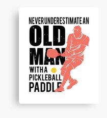 Never Underestimate an Old Man with a Pickleball Paddle Canvas Print