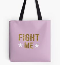 Fight Me  Tote Bag