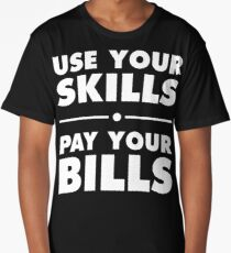 Use your skills - pay your bills! Long T-Shirt