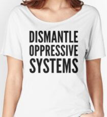 dismantle oppressive systems Women's Relaxed Fit T-Shirt