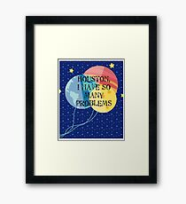 Houston, I Have So Many Problems Framed Print