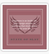 """State Of Slay Quote Series - """"Happiness is an inside job. Don't assign anyone, or anything that much power over your life."""" Sticker"""