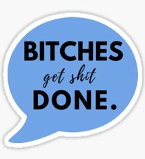 """Bitches get sh*t done."" (blue) Sticker"