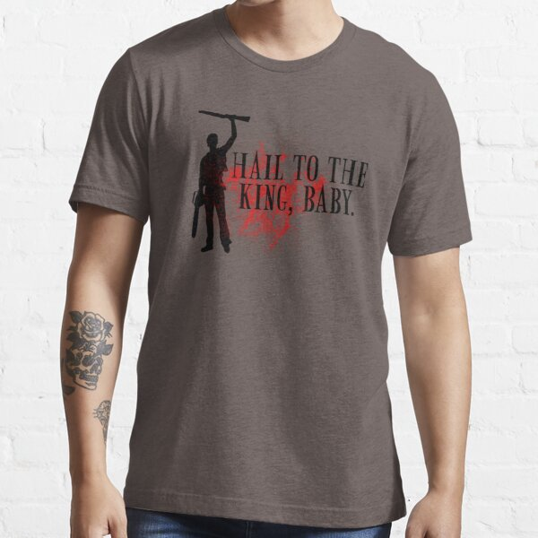 Hail to the king, baby.  Essential T-Shirt