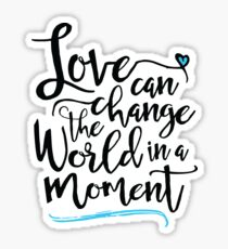 Love Can Change the World in a Moment, White Sticker