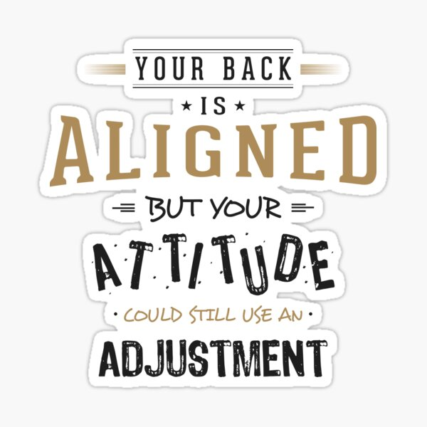 Your Back Is Aligned, but Your Attitude Needs Adjusting Sticker