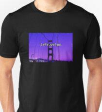 Lets just go Unisex T-Shirt