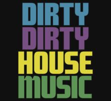 Dirty dirty house music.