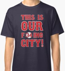 This Is OUR F34ing City! Classic T-Shirt