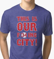 This Is OUR F34ing City! Tri-blend T-Shirt