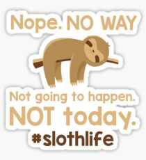 Not Going To Happen Sloth Life Shirt Sticker