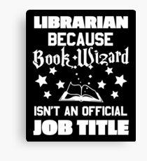 Because Book Wizard Isnt A Job Title Shirt Canvas Print