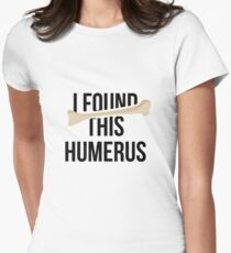 I Found This Humerus Funny Bone Humor Nurse or Doctor Gift Womens Fitted T-Shirt