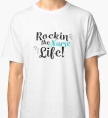 Rocking The Nurse Life Gift - RN Nurses  Classic T-Shirt