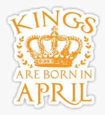 Kings Are Born In April Shirt Sticker