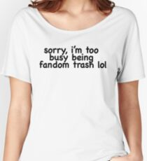 too busy being fandom trash  Women's Relaxed Fit T-Shirt