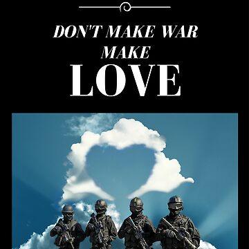 Don't make war make love t-shirt by trustedseller2