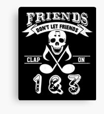 Friends Dont Let Friends Clap On 1 and 3 Shirt Canvas Print
