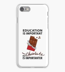 Education is Important - But Chocolate is Importanter iPhone Case/Skin