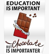 Education is Important - But Chocolate is Importanter Poster