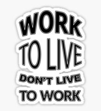 Work to Live - black Sticker