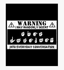 I May Randomly Insert Sign Language Shirt Photographic Print