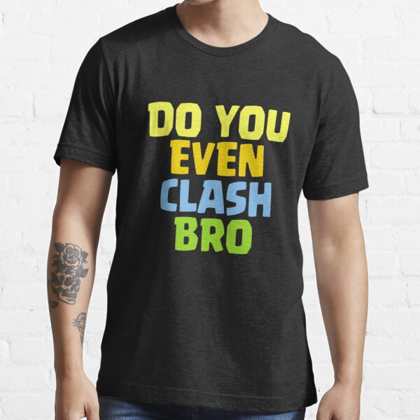 Do You Even Clash Bro Funny Gift Essential T-Shirt