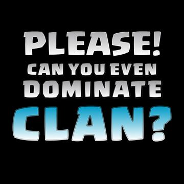 Please! Can You Even Dominate Clan? Funny Gift by justcoolmerch