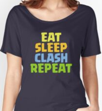 Eat Sleep Clash Repeat Funny Gift Women's Relaxed Fit T-Shirt