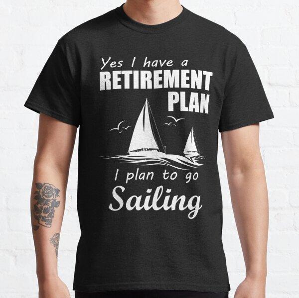 I PLAN TO GO SAILING Classic T-Shirt