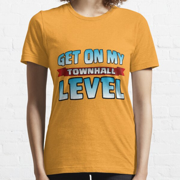 Get On My Town Hall Level Funny Gift Essential T-Shirt