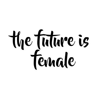 The Future Is Female  by elliegillard