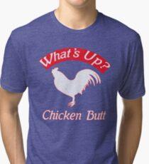 What's up Chicken Butt funny tee shirt Tri-blend T-Shirt
