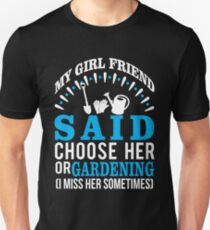 My Girl Friend Said Choose Her Or Gardening Unisex T-Shirt