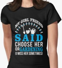 My Girl Friend Said Choose Her Or Gardening Women's Fitted T-Shirt