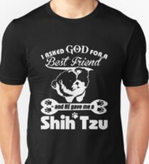 I Asked God For A Best Friend And He Gave Me A Shih Tzu T-shirts Unisex T-Shirt