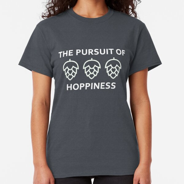 Pursuit of Hoppiness Design for Craft Beer Lovers Classic T-Shirt