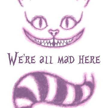 We're all mad here by Angrahius
