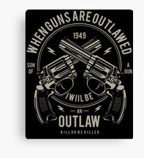 When Guns Are Outlawed I Will Be An Outlaw Canvas Print