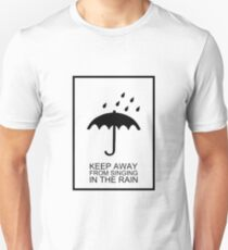 Keep Away From Singing In The Rain Unisex T-Shirt