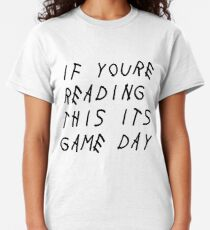 if youre reading this its game day Classic T-Shirt