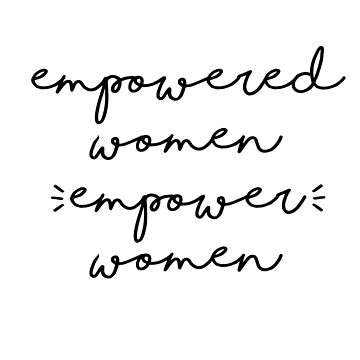 Empowered Women Empower Women by elliegillard