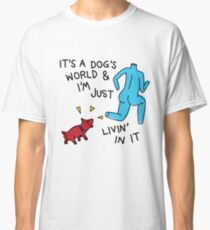 its a dogs world im just living in it Classic T-Shirt