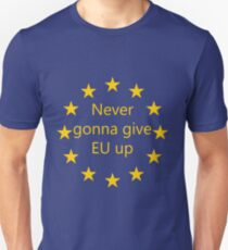 Never gonna give EU up Unisex T-Shirt