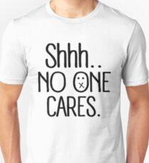 Shhhh... no one cares. Unisex T-Shirt